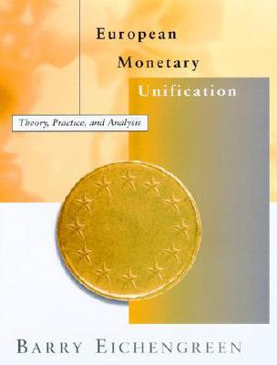 European Monetary Unification: Theory, Practice, and Analysis - Eichengreen, Barry