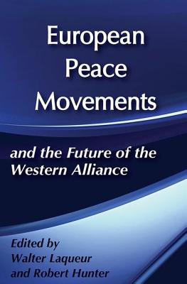 European Peace Movements and the Future of the Western Alliance - Laqueur, Walter, and Hunter, Robert (Editor)