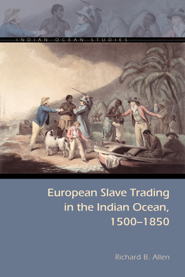 European Slave Trading in the Indian Ocean, 1500-1850 - Allen, Richard B
