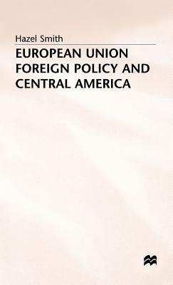 European Union Foreign Policy and Central America - Smith, Hazel