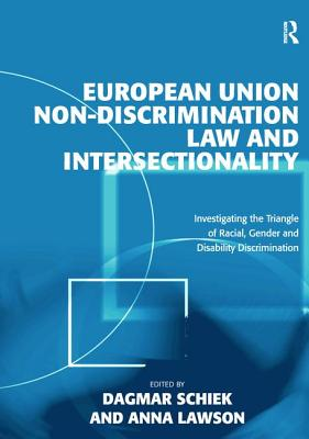 European Union Non-Discrimination Law and Intersectionality: Investigating the Triangle of Racial, Gender and Disability Discrimination - Lawson, Anna, and Schiek, Dagmar, Professor (Editor)