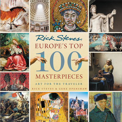 Europe's Top 100 Masterpieces: Art for the Traveler - Steves, Rick, and Openshaw, Gene
