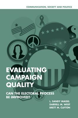 Evaluating Campaign Quality: Can the Electoral Process Be Improved? - Maisel, Louis Sandy
