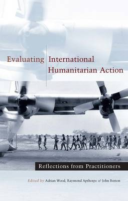 Evaluating International Humanitarian Action: Reflections from Practitioners - Wood, Adrian