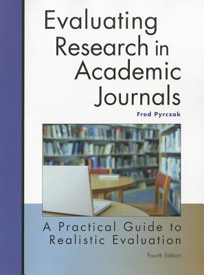 Evaluating Research in Academic Journals: A Practical Guide to Realistic Evaluation - Pyrczak, Fred
