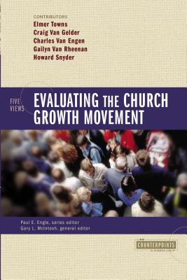 Evaluating the Church Growth Movement: 5 Views - Engle, Paul E (Editor), and McIntosh, Gary L, Dr. (Editor), and Towns, Elmer (Contributions by)