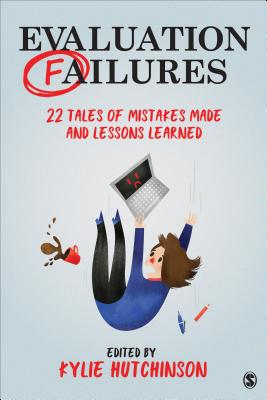 Evaluation Failures: 22 Tales of Mistakes Made and Lessons Learned - Hutchinson, Kylie (Editor)