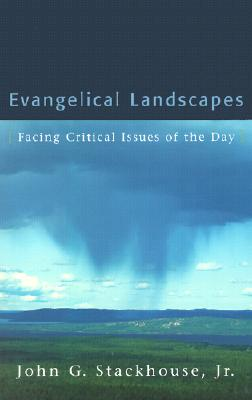 Evangelical Landscapes: Facing Critical Issues of the Day - Stackhouse, John G, Jr.