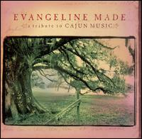 Evangeline Made: A Tribute to Cajun Music - Various Artists