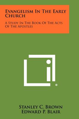 Evangelism in the Early Church: A Study in the Book of the Acts of the Apostles - Brown, Stanley C, and Blair, Edward P (Foreword by)