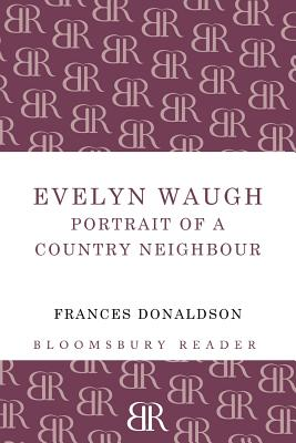 Evelyn Waugh: Portrait of a Country Neighbour - Donaldson, Frances