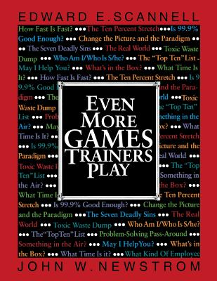 Even More Games Trainers Play - Scannell, Edward E, and Newstrom, John W, PH.D.