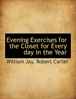 Evening Exercises for the Closet for Every Day in the Year - Jay, William, and Robert Carter, Carter (Creator)