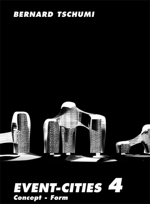 Event-Cities 4: Concept-Form - Tschumi, Bernard