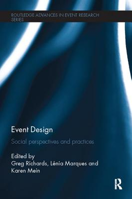 Event Design: Social Perspectives and Practices - Richards, Greg (Editor), and Marques, Lenia (Editor), and Mein, Karen (Editor)