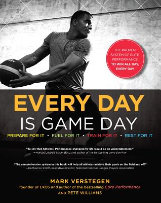 Every Day Is Game Day: The Proven System of Elite Performance to Win All Day, Every Day - Verstegen, Mark, and Williams, Pete