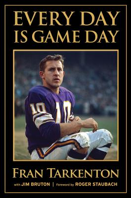 Every Day Is Game Day - Tarkenton, Fran, and Bruton, Jim, and Staubach, Roger (Foreword by)