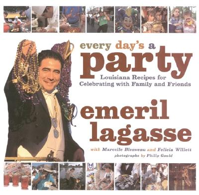 Every Day's a Party: Louisiana Recipes for Celebrating with Family and Friends - Lagasse, Emeril