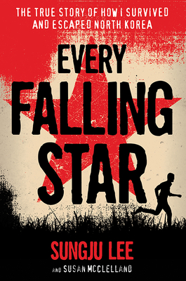 Every Falling Star: The True Story of How I Survived and Escaped North Korea - Lee, Sungju, and McClelland, Susan Elizabeth
