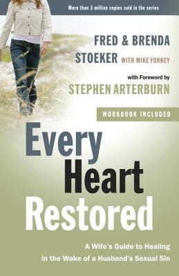 Every Heart Restored: A Wife's Guide to Healing in the Wake of a Husband's Sexual Sin - Stoeker, Fred, and Stoeker, Brenda, and Yorkey, Mike