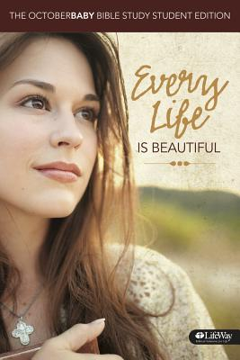 Every Life Is Beautiful: The October Baby Bible Study Member Book - Student Edition - Erwin, Jon