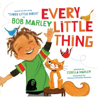 Every Little Thing: Based on the Song 'Three Little Birds' by Bob Marley (Music Books for Children, African American Baby Books, Bob Marley Books for Kids) - Marley, Bob, and Marley, Cedella