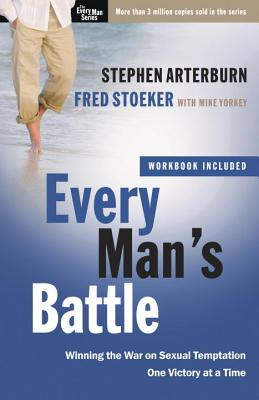 Every Man's Battle: Winning the War on Sexual Temptation One Victory at a Time - Arterburn, Stephen, and Stoeker, Fred, and Yorkey, Mike