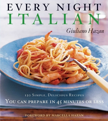 Every Night Italian: 120 Simple, Delicious Recipes You Can Make in 45 Minutes or Less - Hazan, Giuliano, and Hazan, Marcella (Introduction by)