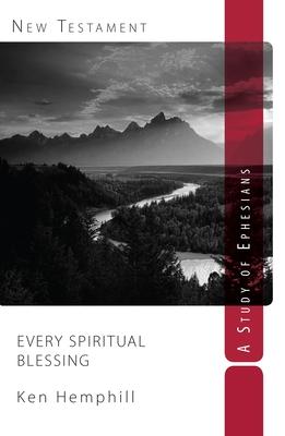 Every Spiritual Blessing: A Study of Ephesians - Hemphill, Ken