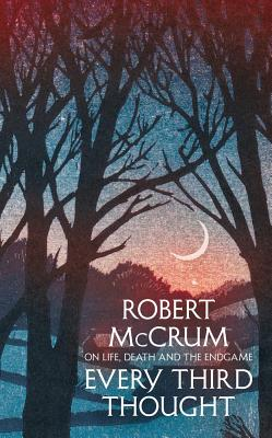 Every Third Thought: On life, death and the endgame - McCrum, Robert