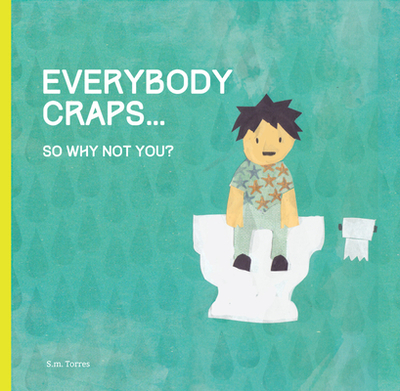 Everybody Craps: So Why Not You? - Torres, S M
