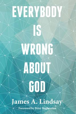 Everybody Is Wrong about God - Lindsay, James A
