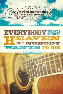 Everybody Wants to Go to Heaven, But Nobody Wants to Die - Crowder, David, and Hogan, Michael