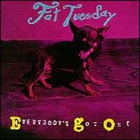Everybody's Got One - Fat Tuesday