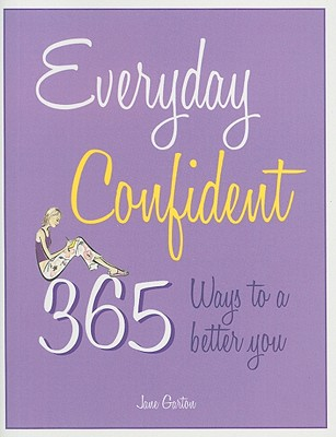 Everyday Confident: 365 Ways to a Better You - Garton, Jane