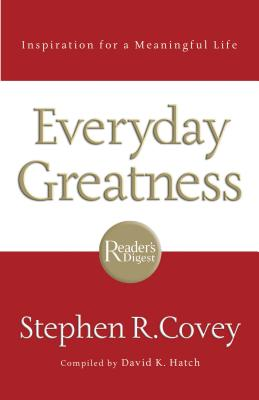 Everyday Greatness: Inspiration for a Meaningful Life - Covey, Stephen R, and Hatch, David (Compiled by)