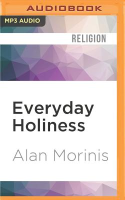 Everyday Holiness: The Jewish Spiritual Path of Mussar - Morinis, Alan, and Davis, Jonathan (Read by)