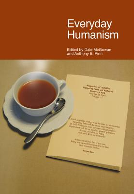 Everyday Humanism - McGowan, Dale (Editor), and Pinn, Anthony (Editor)