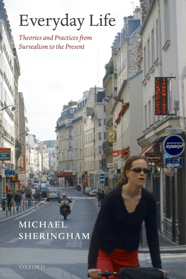 Everyday Life: Theories and Practices from Surrealism to the Present - Sheringham, Michael