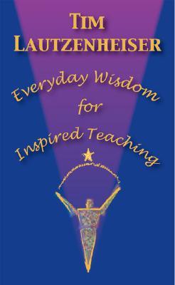 Everyday Wisdom for Inspired Teaching - Lautzenheiser, Tim
