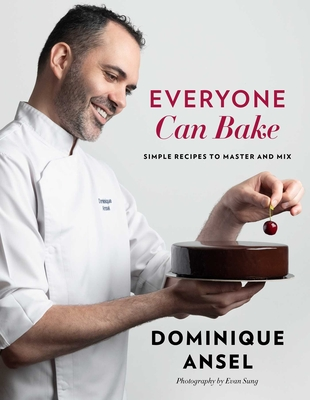 Everyone Can Bake: Simple Recipes to Master and Mix - Ansel, Dominique