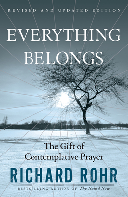 Everything Belongs: The Gift of Contemplative Prayer - Rohr, Richard, Father, Ofm