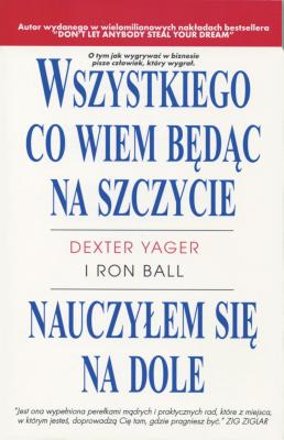 Everything I Know at the Top I Learned at the Bottom - Yager, Dexter, and Ball, Ron