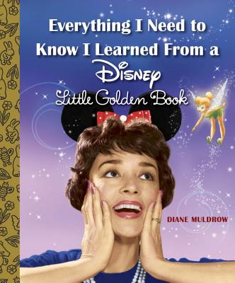Everything I Need to Know I Learned from a Disney Little Golden Book (Disney) - Muldrow, Diane