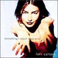 Everything I Touch Runs Wild - Lori Carson