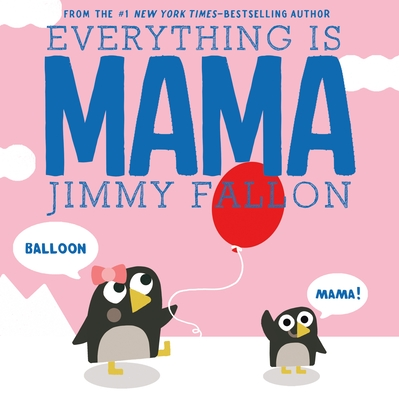 Everything Is Mama - Fallon, Jimmy
