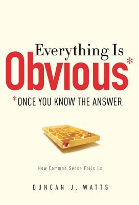 Everything Is Obvious: *Once You Know the Answer - Watts, Duncan J