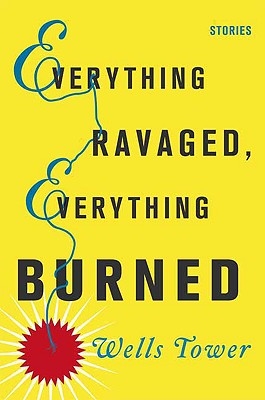 Everything Ravaged, Everything Burned: Stories - Tower, Wells