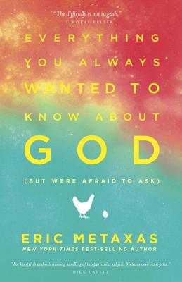 Everything You Always Wanted to Know about God (But Were Afraid to Ask) - Metaxas, Eric