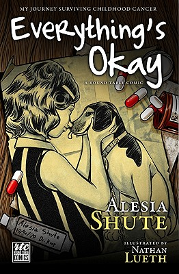 Everything's Okay: A Round Table Comic: My Journey Surviving Childhood Cancer - Shute, Alesia
